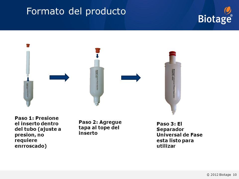 © 2012 Biotage 10 Formato del producto Paso 1: Presione el inserto dentro del tubo (ajuste a presion, no requiere enrroscado) Paso 2: Agregue tapa al