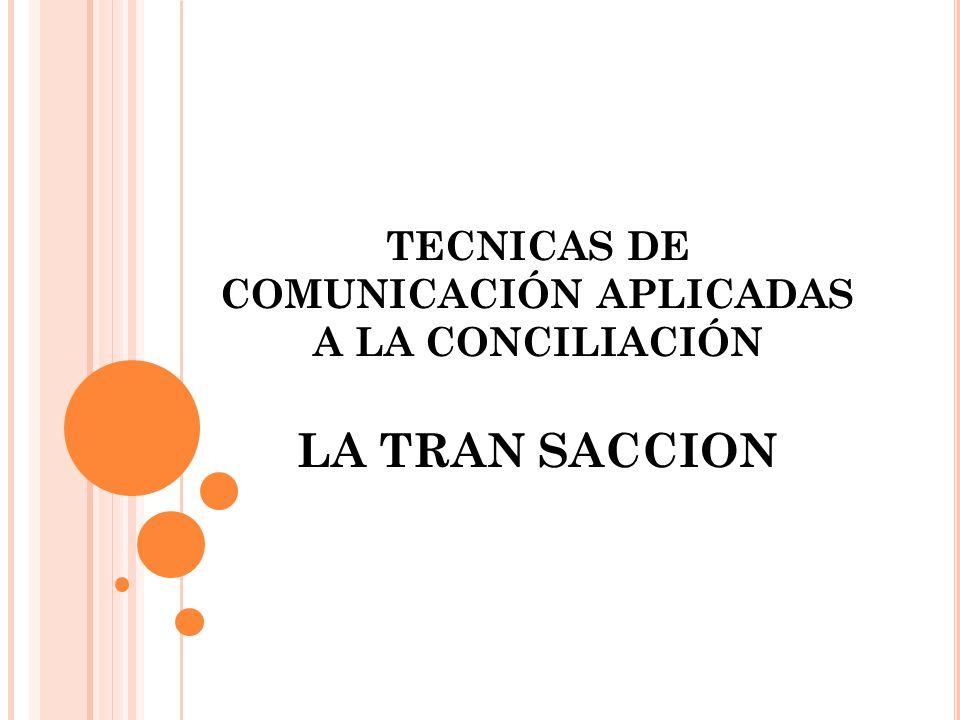 T ÉCNICAS D E COMUNICACIÓN Conocer la forma como se manifiesta y produce la comunicación ayuda al conciliador a: 1.- Entender la dinámica de comunicación y el tipo de relación que predomina entre las partes en conflicto.