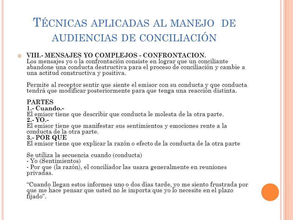 T ÉCNICAS APLICADAS AL MANEJO DE AUDIENCIAS DE CONCILIACIÓN VIII.- MENSAJES YO COMPLEJOS - CONFRONTACION. Los mensajes yo o la confrontación consiste