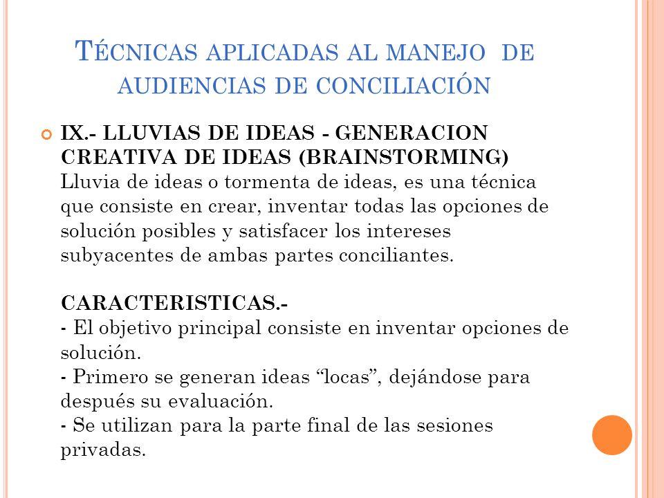T ÉCNICAS APLICADAS AL MANEJO DE AUDIENCIAS DE CONCILIACIÓN IX.- LLUVIAS DE IDEAS - GENERACION CREATIVA DE IDEAS (BRAINSTORMING) Lluvia de ideas o tor