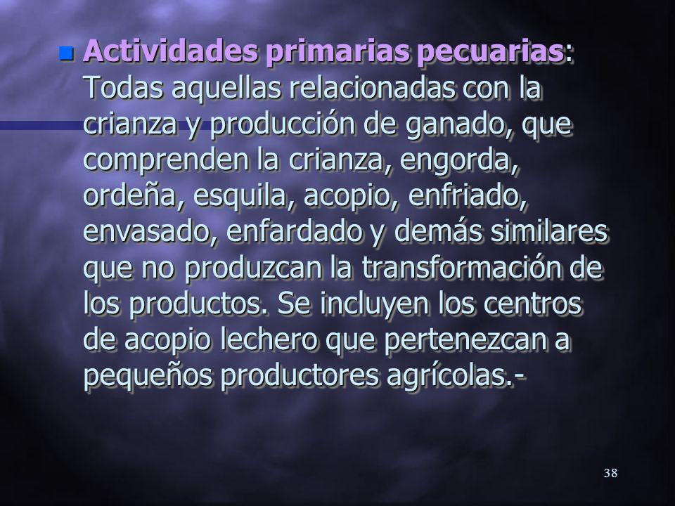 37 n Actividades primarias agrícolas: Desde la siembra o plantación hasta la cosecha y entrega de los productos a terceros, sin que medie transformaci