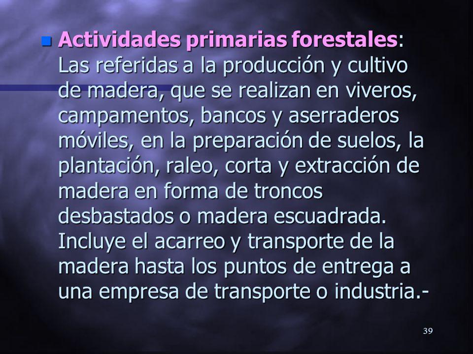 38 n Actividades primarias pecuarias: Todas aquellas relacionadas con la crianza y producción de ganado, que comprenden la crianza, engorda, ordeña, e