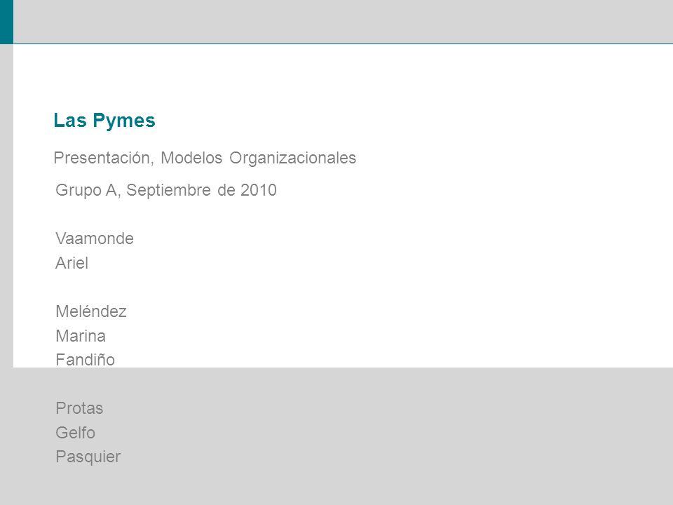 Las Pymes Presentación, Modelos Organizacionales Grupo A, Septiembre de 2010 Vaamonde Ariel Meléndez Marina Fandiño Protas Gelfo Pasquier
