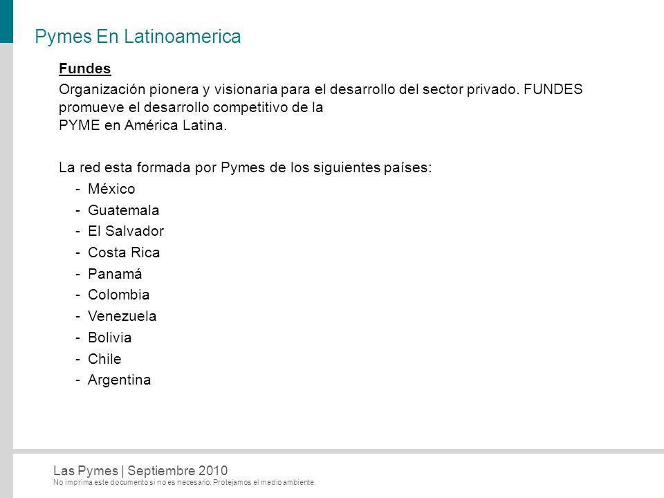 No imprima este documento si no es necesario. Protejamos el medio ambiente. Las Pymes   Septiembre 2010 Pymes En Latinoamerica Fundes Organización pio