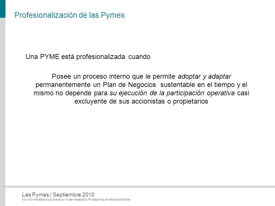 No imprima este documento si no es necesario. Protejamos el medio ambiente. Las Pymes   Septiembre 2010 Profesionalización de las Pymes Una PYME está