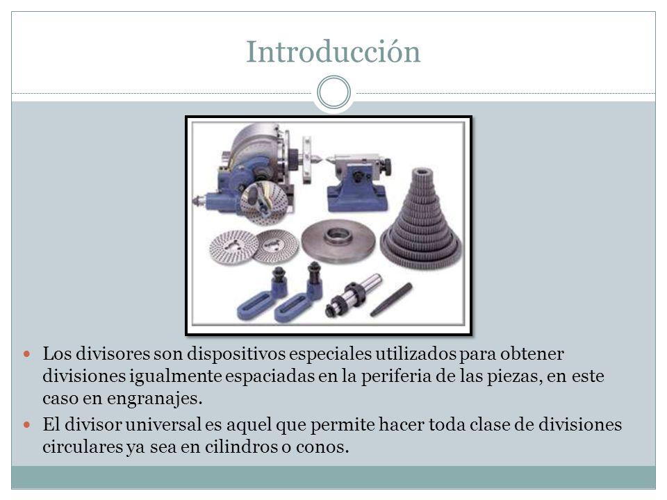 Introducción Los divisores son dispositivos especiales utilizados para obtener divisiones igualmente espaciadas en la periferia de las piezas, en este