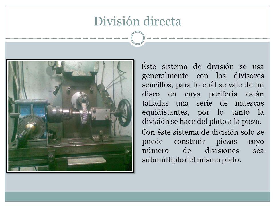 División directa Éste sistema de división se usa generalmente con los divisores sencillos, para lo cuál se vale de un disco en cuya periferia están ta