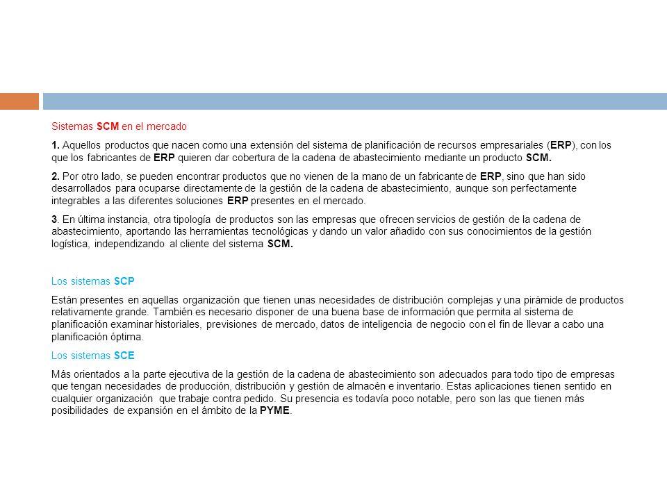 Sistemas SCM en el mercado 1. Aquellos productos que nacen como una extensión del sistema de planificación de recursos empresariales (ERP), con los qu