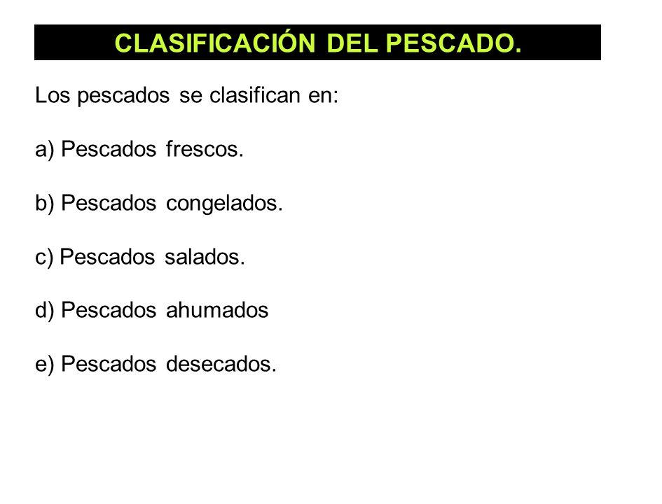 CLASIFICACIÓN DEL PESCADO. Los pescados se clasifican en: a) Pescados frescos. b) Pescados congelados. c) Pescados salados. d) Pescados ahumados e) Pe