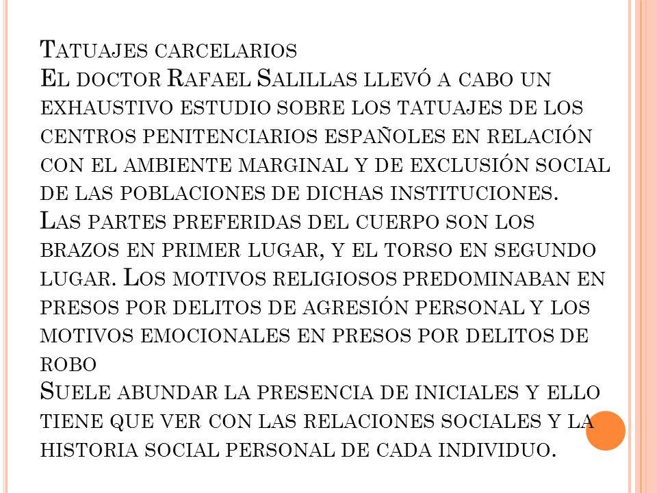 T ATUAJES CARCELARIOS E L DOCTOR R AFAEL S ALILLAS LLEVÓ A CABO UN EXHAUSTIVO ESTUDIO SOBRE LOS TATUAJES DE LOS CENTROS PENITENCIARIOS ESPAÑOLES EN RE