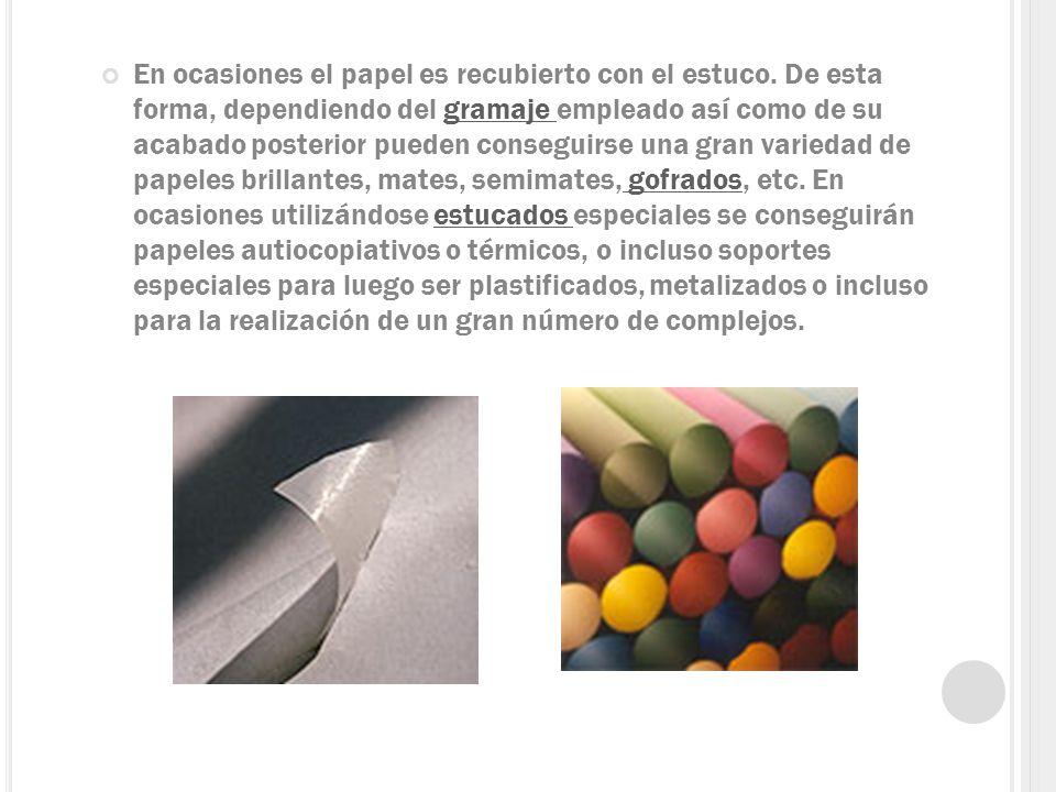 En ocasiones el papel es recubierto con el estuco. De esta forma, dependiendo del gramaje empleado así como de su acabado posterior pueden conseguirse
