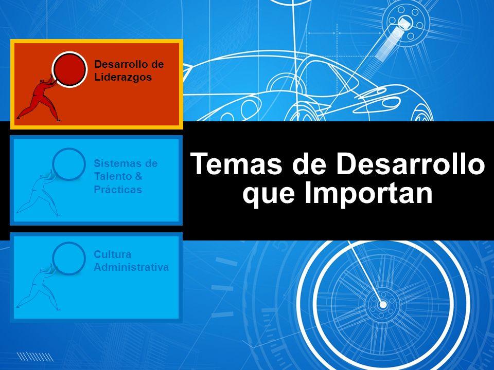 Temas de Desarrollo que Importan Desarrollo de Liderazgos Sistemas de Talento & Prácticas Cultura Administrativa