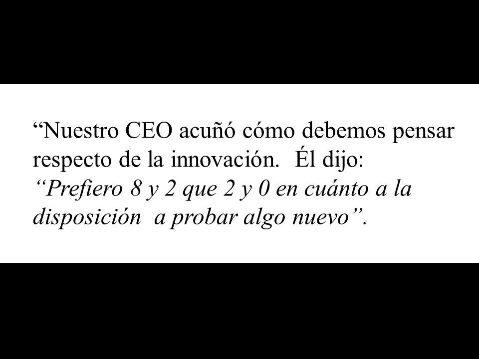 Nuestro CEO acuñó cómo debemos pensar respecto de la innovación.