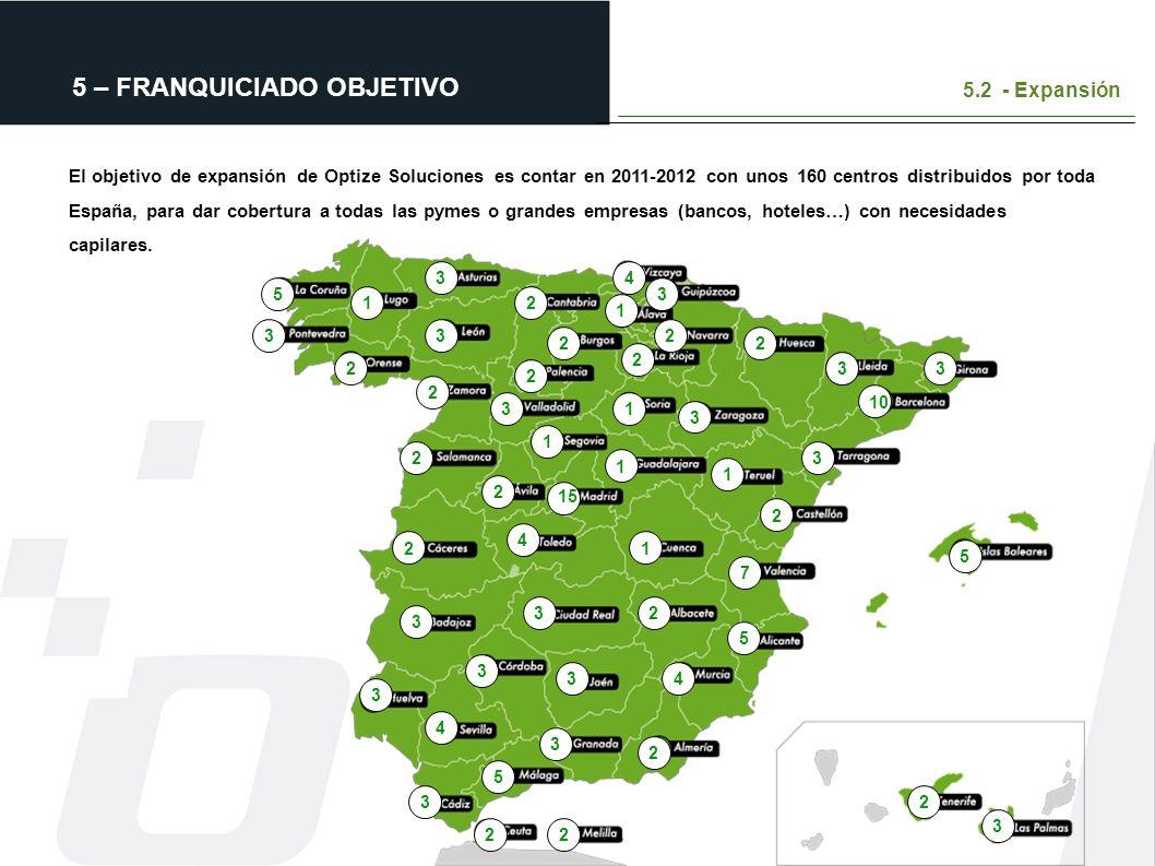 5 – FRANQUICIADO OBJETIVO 5.2 - Expansión El objetivo de expansión de Optize Soluciones es contar en 2011-2012 con unos 160 centros distribuidos por t