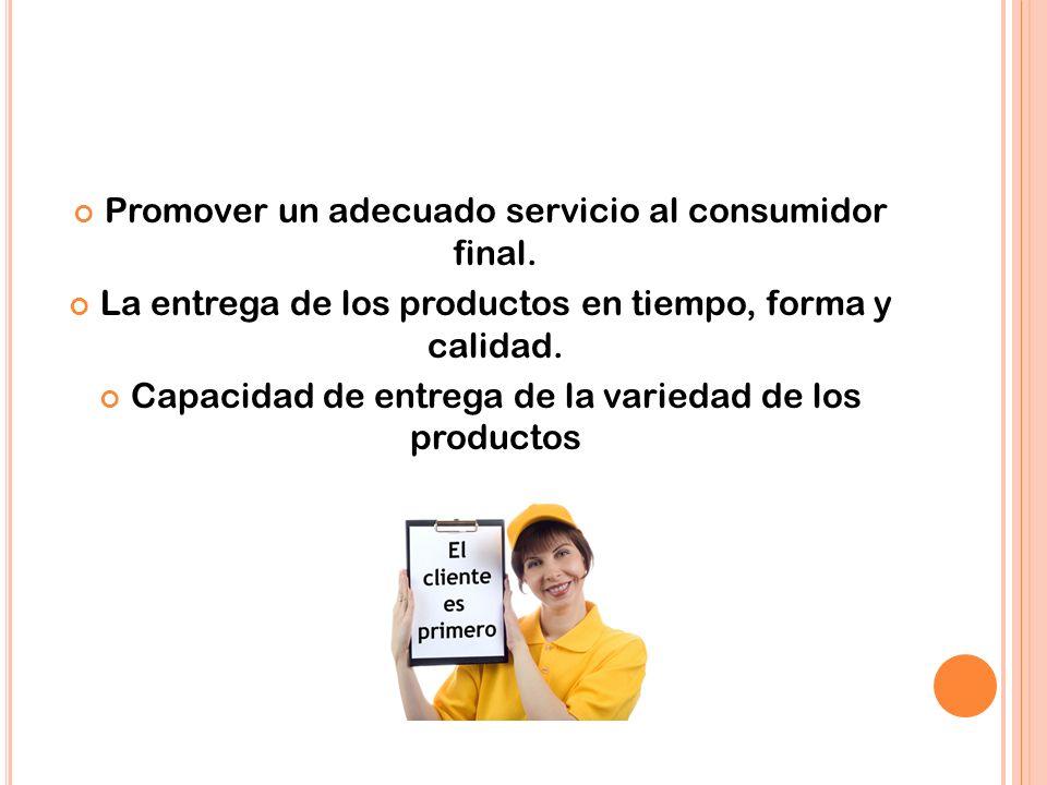 Promover un adecuado servicio al consumidor final.