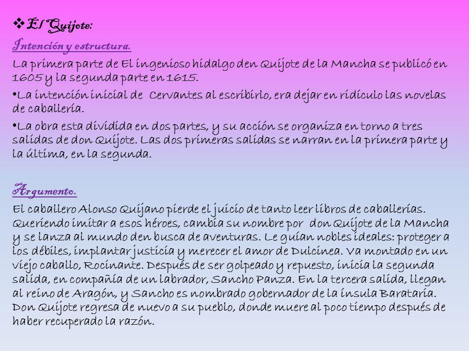 El Quijote: Intención y estructura. La primera parte de El ingenioso hidalgo den Quijote de la Mancha se publicó en 1605 y la segunda parte en 1615. L