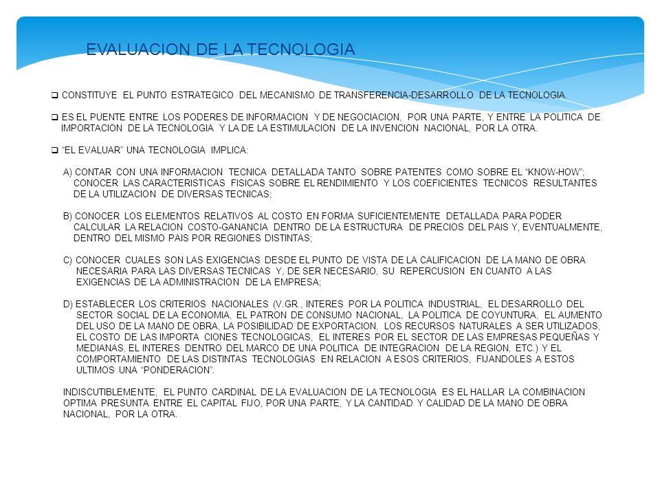EVALUACION TECNOLOGICA: CRITERIOS ECONOMICO-FINANCIERA TECNICA ADMINISTRATIVA - RECURSOS (MATERIALES, HUMANOS, INSTI- TUCIONALES) - ESTRUCTURA ORGANIZATIVA - MODELOS DE GESTION JURIDICO-INSTITUCIONAL AMBIENTAL SOCIOCULTURAL ETICA POLITICA - SISTEMAS - TOMA DE DECISIONES - CONTROL