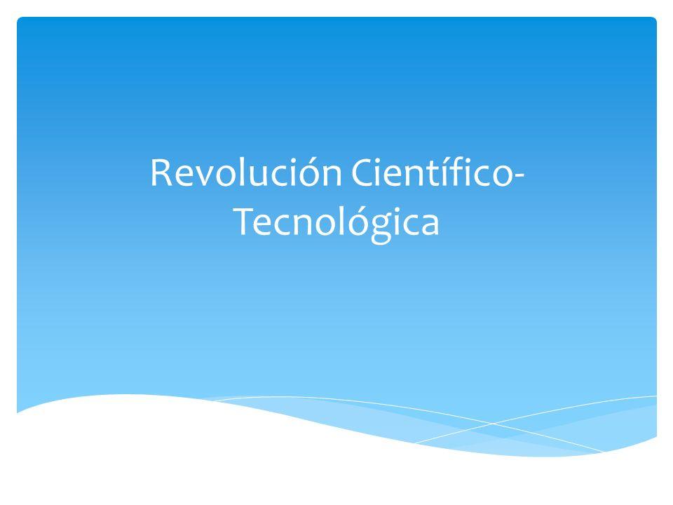 REVOLUCION CIENTIFICO-TECNOLOGICA CAMBIO TECNOLOGICO: PROCESO SOCIAL EN EL QUE SE DESTACA LA INTERDEPENDENCIA DE LAS TRANSFORMACIONES ECONOMICAS, TECNICAS Y SOCIALES.