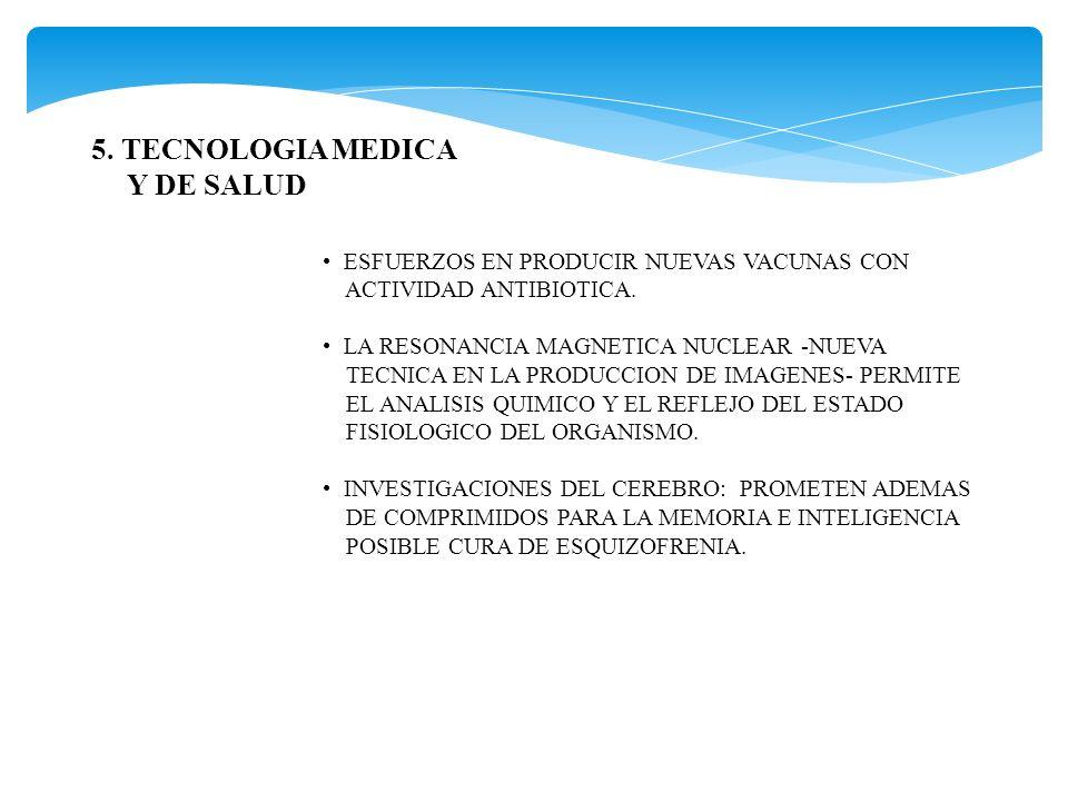 5. TECNOLOGIA MEDICA Y DE SALUD ESFUERZOS EN PRODUCIR NUEVAS VACUNAS CON ACTIVIDAD ANTIBIOTICA. LA RESONANCIA MAGNETICA NUCLEAR -NUEVA TECNICA EN LA P