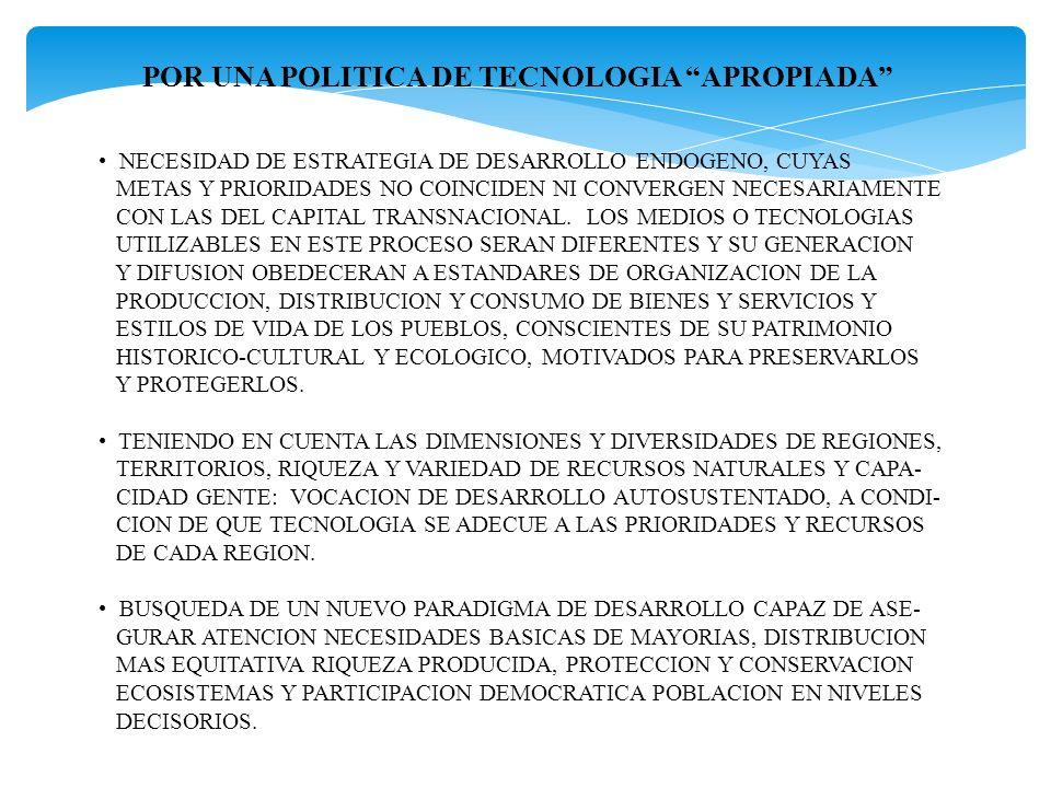 POR UNA POLITICA DE TECNOLOGIA APROPIADA NECESIDAD DE ESTRATEGIA DE DESARROLLO ENDOGENO, CUYAS METAS Y PRIORIDADES NO COINCIDEN NI CONVERGEN NECESARIA