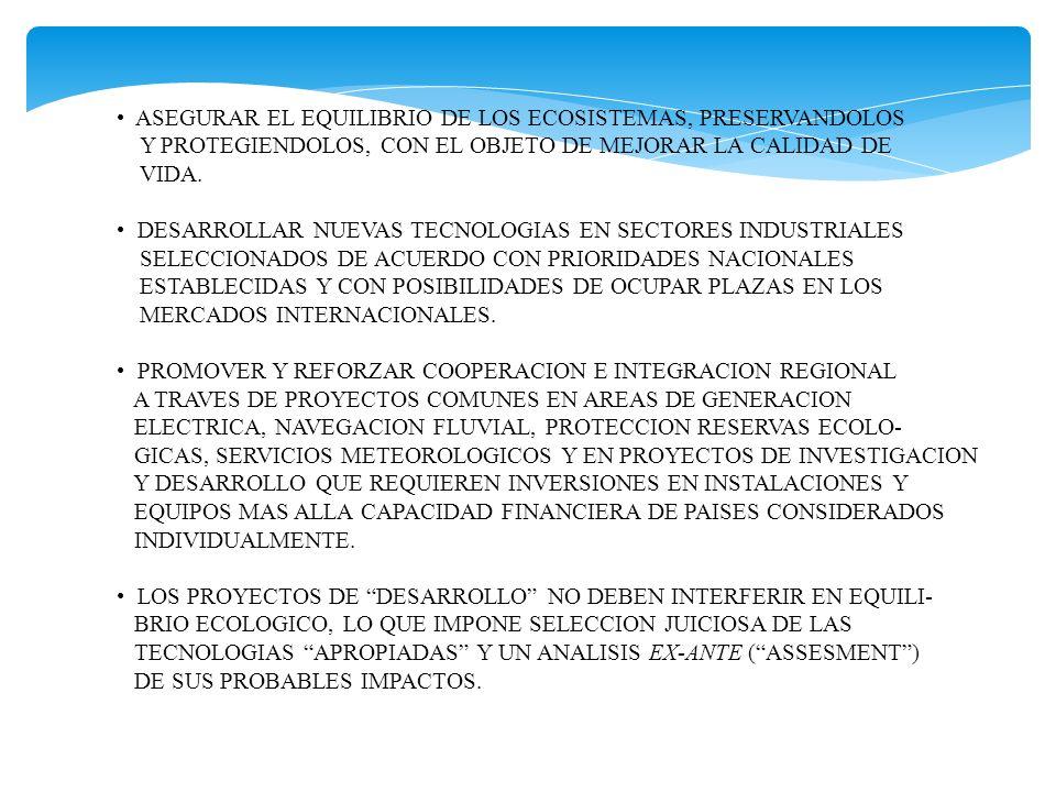 ASEGURAR EL EQUILIBRIO DE LOS ECOSISTEMAS, PRESERVANDOLOS Y PROTEGIENDOLOS, CON EL OBJETO DE MEJORAR LA CALIDAD DE VIDA. DESARROLLAR NUEVAS TECNOLOGIA