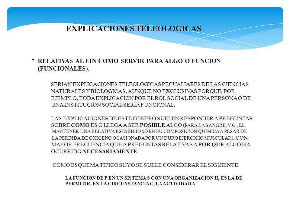 EXPLICACIONES TELEOLOGICAS * RELATIVAS AL FIN COMO SERVIR PARA ALGO O FUNCION (FUNCIONALES). SERIAN EXPLICACIONES TELEOLOGICAS PECUALIARES DE LAS CIEN