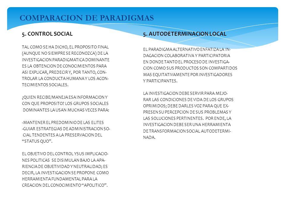 COMPARACION DE PARADIGMAS 5. CONTROL SOCIAL TAL COMO SE HA DICHO, EL PROPOSITO FINAL (AUNQUE NO SIEMPRE SE RECONOZCA) DE LA INVESTIGACION PARADIGMATIC