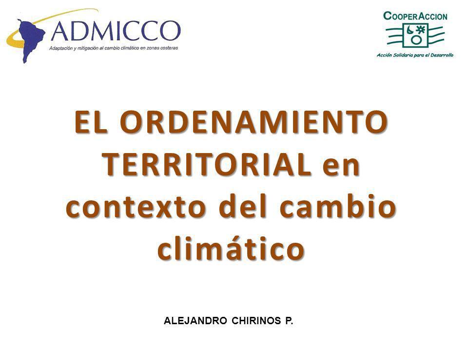 EL ORDENAMIENTO TERRITORIAL en contexto del cambio climático ALEJANDRO CHIRINOS P.