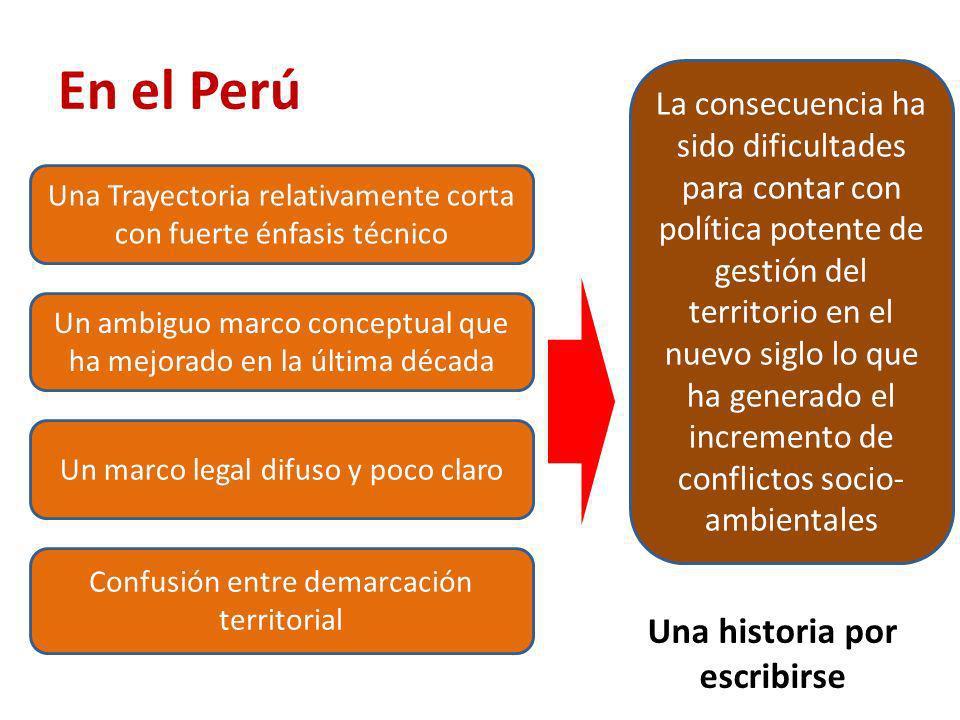 En el Perú Una Trayectoria relativamente corta con fuerte énfasis técnico Un ambiguo marco conceptual que ha mejorado en la última década Un marco leg