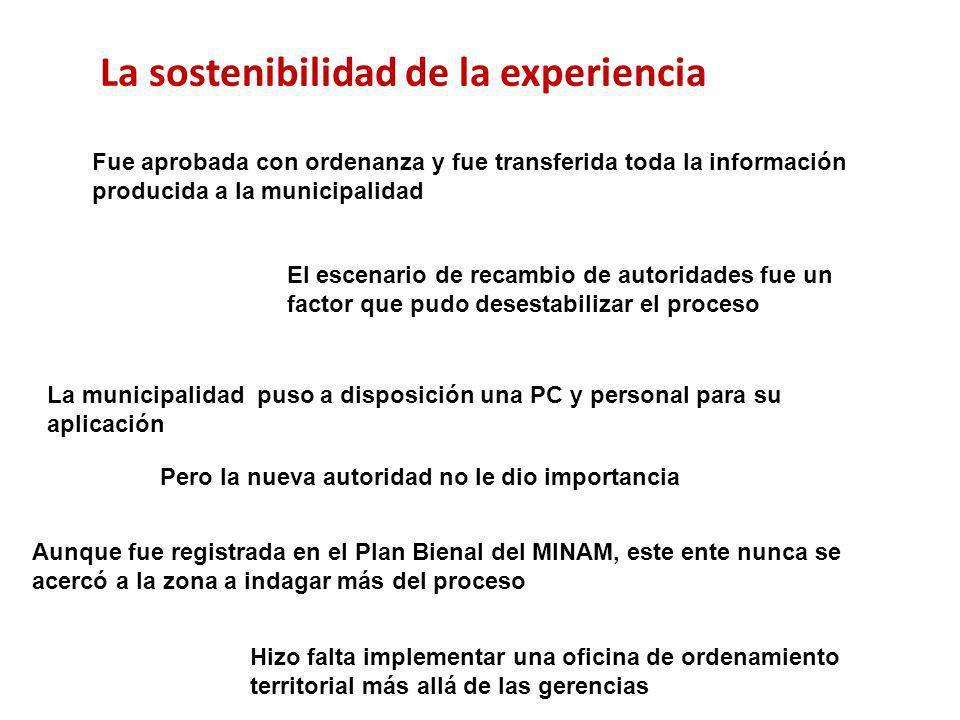 La sostenibilidad de la experiencia Fue aprobada con ordenanza y fue transferida toda la información producida a la municipalidad El escenario de reca