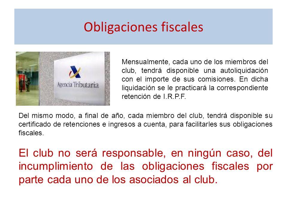 Obligaciones fiscales Mensualmente, cada uno de los miembros del club, tendrá disponible una autoliquidación con el importe de sus comisiones. En dich
