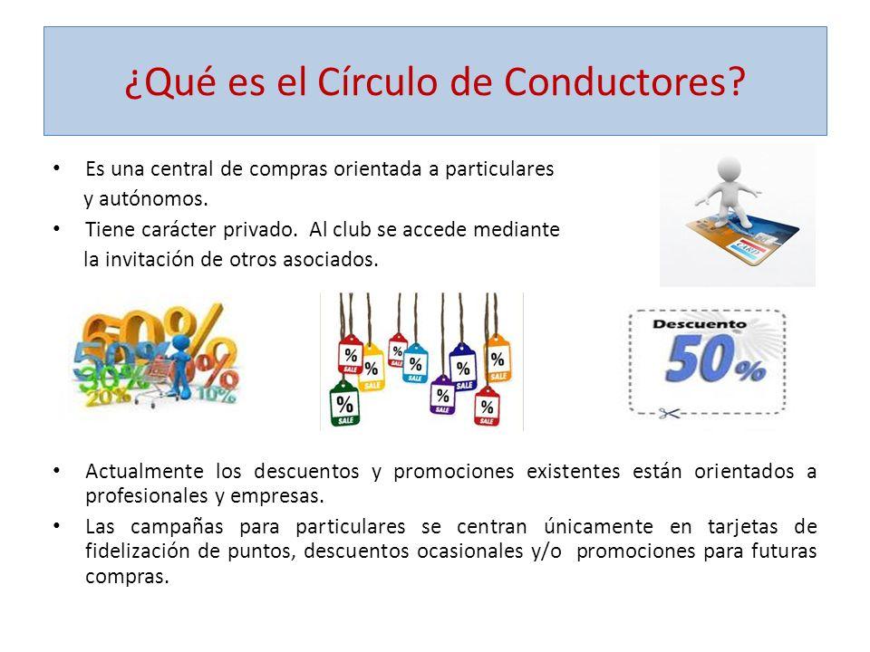 ¿Qué es el Círculo de Conductores? Es una central de compras orientada a particulares y autónomos. Tiene carácter privado. Al club se accede mediante