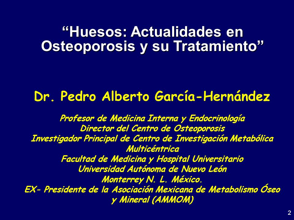 2 Dr. Pedro Alberto García-Hernández Profesor de Medicina Interna y Endocrinología Director del Centro de Osteoporosis Investigador Principal de Centr