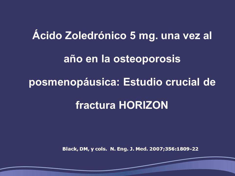 Ácido Zoledrónico 5 mg. una vez al año en la osteoporosis posmenopáusica: Estudio crucial de fractura HORIZON Black, DM, y cols. N. Eng. J. Med. 2007;