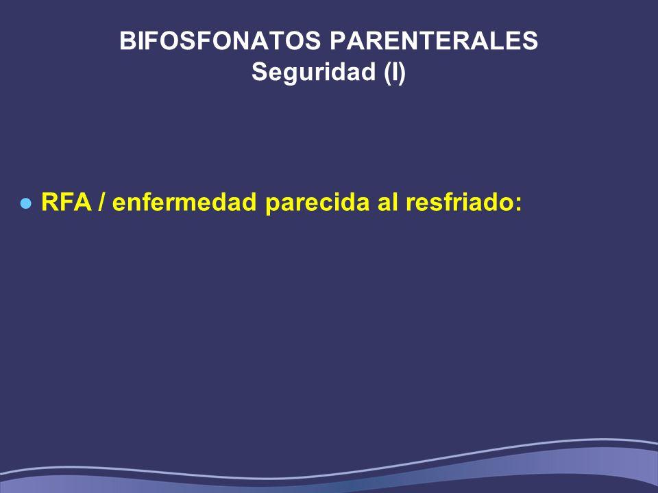BIFOSFONATOS PARENTERALES Seguridad (I) RFA / enfermedad parecida al resfriado: