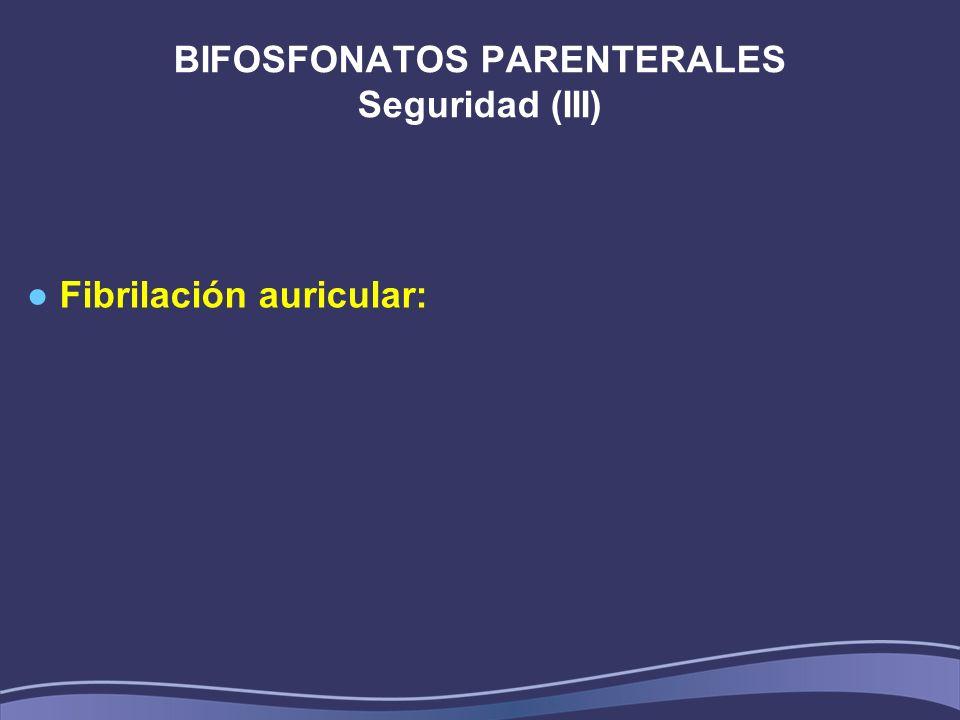 BIFOSFONATOS PARENTERALES Seguridad (III) Fibrilación auricular: