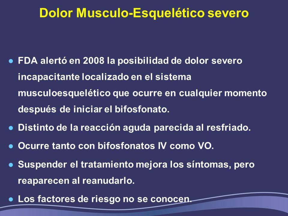 Dolor Musculo-Esquelético severo FDA alertó en 2008 la posibilidad de dolor severo incapacitante localizado en el sistema musculoesquelético que ocurre en cualquier momento después de iniciar el bifosfonato.