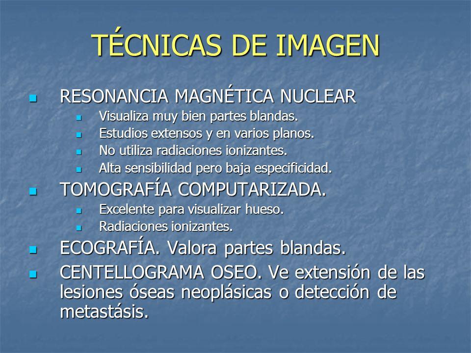 TÉCNICAS DE IMAGEN RESONANCIA MAGNÉTICA NUCLEAR RESONANCIA MAGNÉTICA NUCLEAR Visualiza muy bien partes blandas. Visualiza muy bien partes blandas. Est