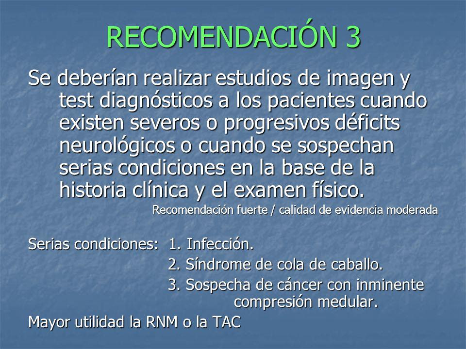 RECOMENDACIÓN 3 Se deberían realizar estudios de imagen y test diagnósticos a los pacientes cuando existen severos o progresivos déficits neurológicos