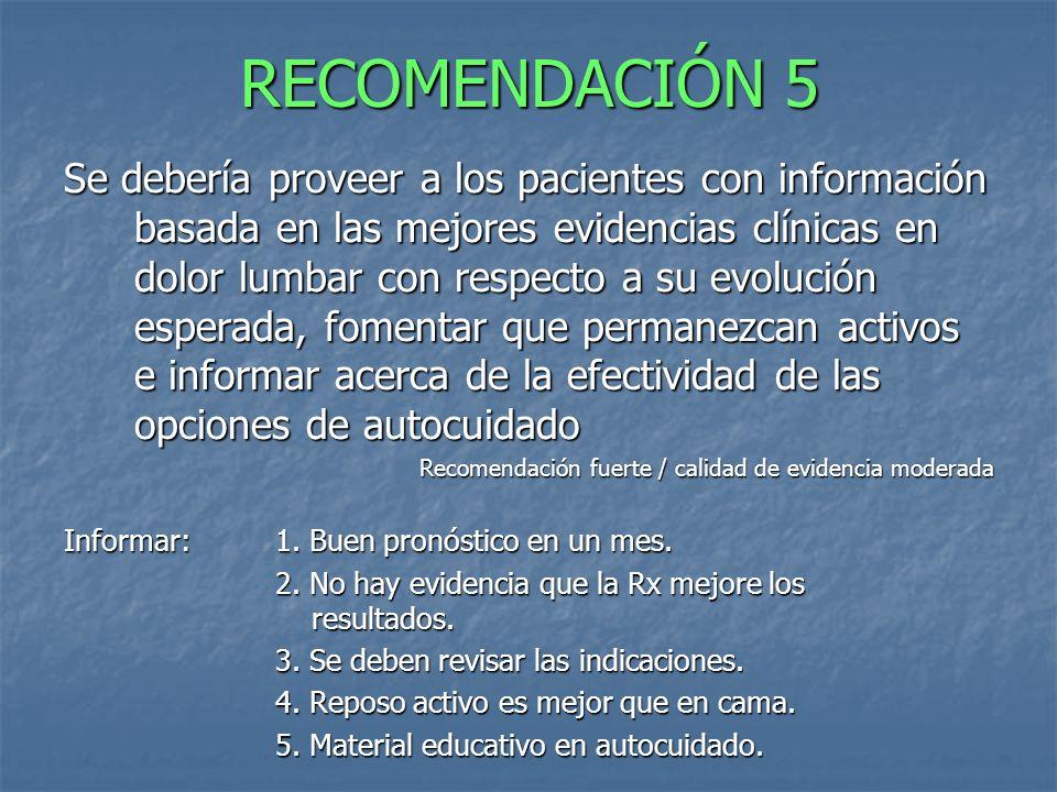 RECOMENDACIÓN 5 Se debería proveer a los pacientes con información basada en las mejores evidencias clínicas en dolor lumbar con respecto a su evoluci