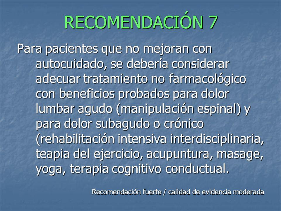RECOMENDACIÓN 7 Para pacientes que no mejoran con autocuidado, se debería considerar adecuar tratamiento no farmacológico con beneficios probados para