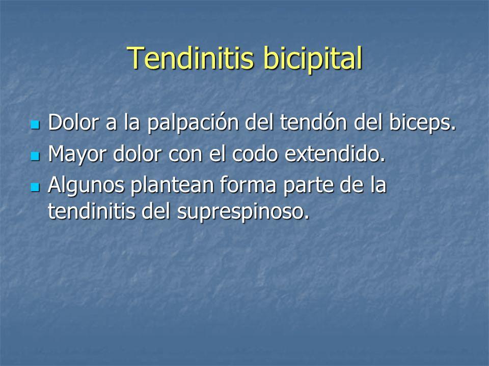 Tendinitis bicipital Dolor a la palpación del tendón del biceps. Dolor a la palpación del tendón del biceps. Mayor dolor con el codo extendido. Mayor