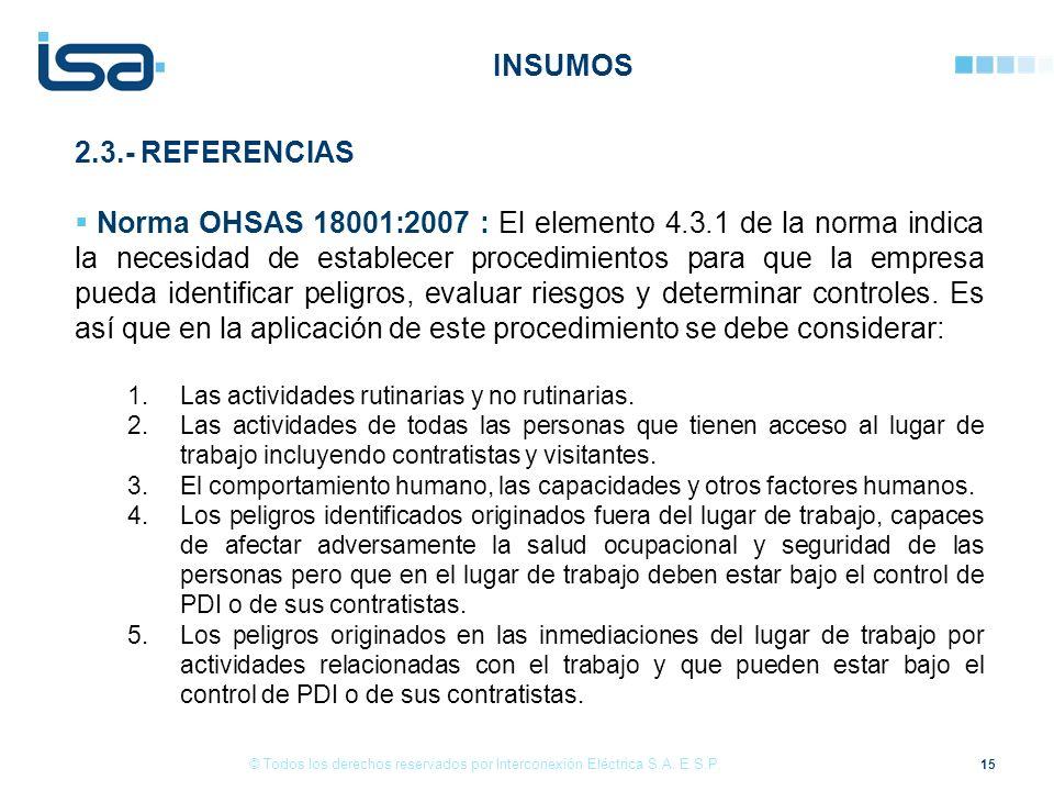 15 © Todos los derechos reservados por Interconexión Eléctrica S.A. E.S.P. 2.3.- REFERENCIAS Norma OHSAS 18001:2007 : El elemento 4.3.1 de la norma in