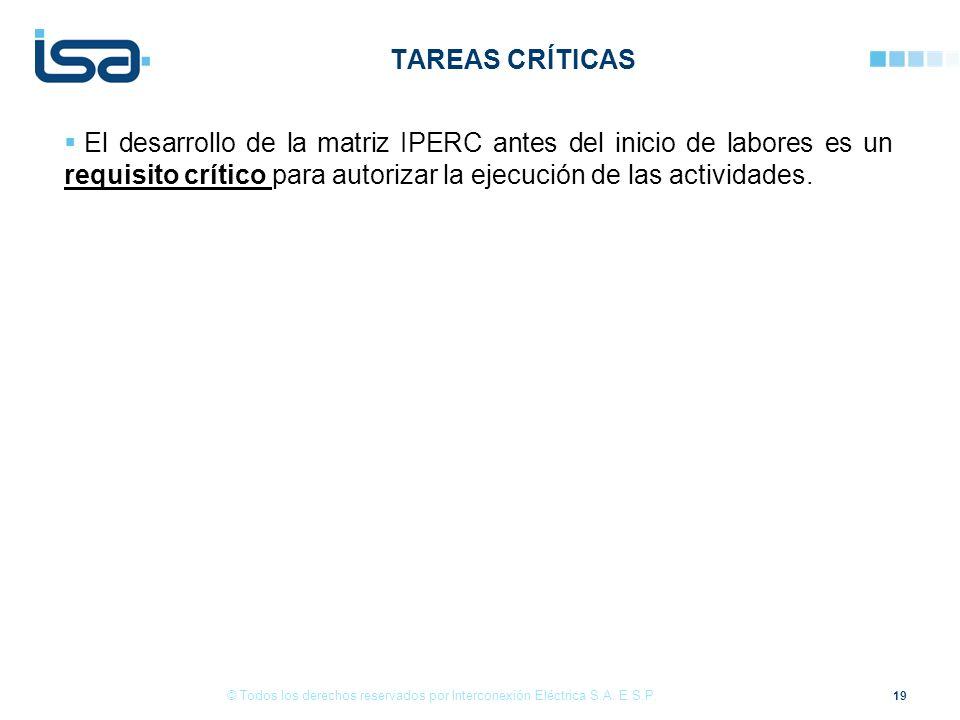 19 © Todos los derechos reservados por Interconexión Eléctrica S.A. E.S.P. El desarrollo de la matriz IPERC antes del inicio de labores es un requisit
