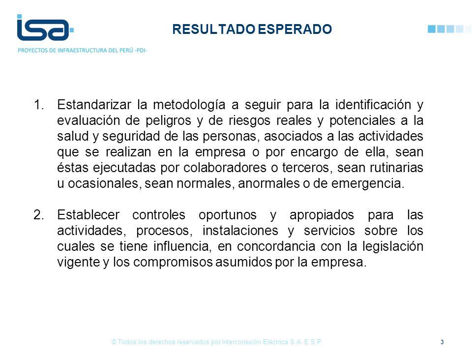 RESULTADO ESPERADO 3 © Todos los derechos reservados por Interconexión Eléctrica S.A. E.S.P. 1.Estandarizar la metodología a seguir para la identifica