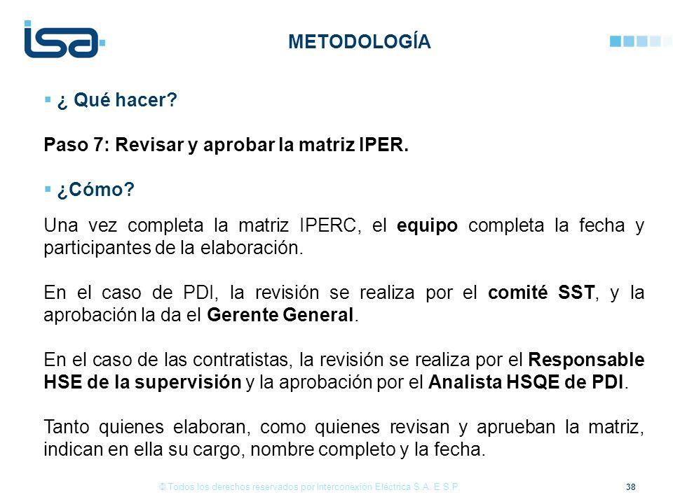 38 © Todos los derechos reservados por Interconexión Eléctrica S.A. E.S.P. ¿ Qué hacer? Paso 7: Revisar y aprobar la matriz IPER. ¿Cómo? Una vez compl