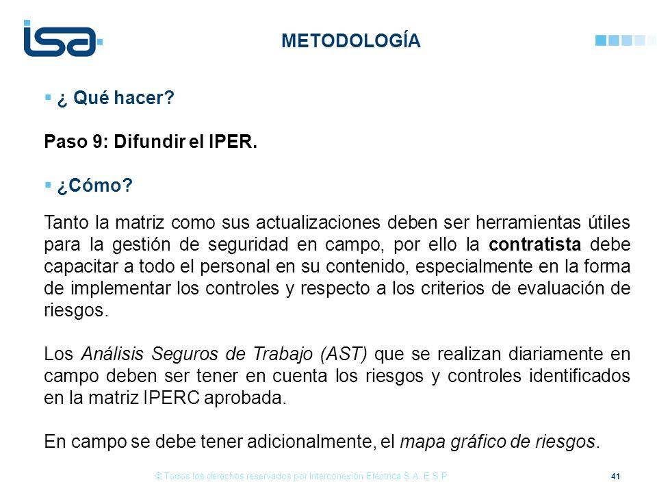 41 © Todos los derechos reservados por Interconexión Eléctrica S.A. E.S.P. ¿ Qué hacer? Paso 9: Difundir el IPER. ¿Cómo? Tanto la matriz como sus actu