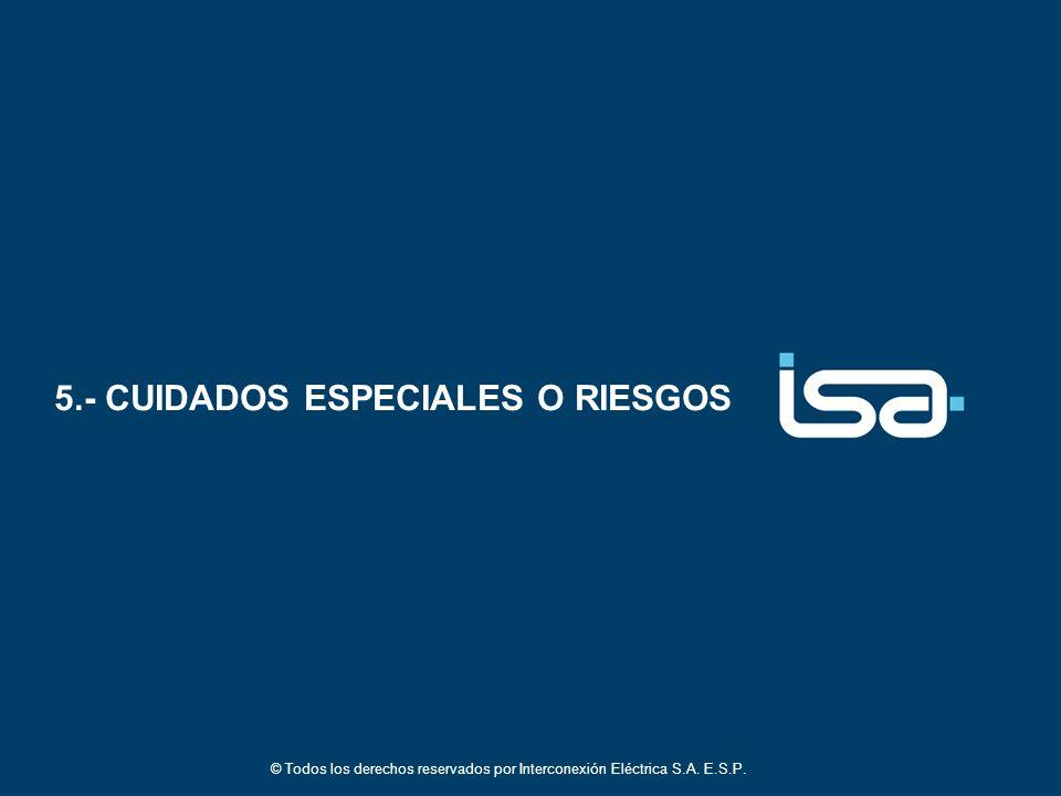 © Todos los derechos reservados por Interconexión Eléctrica S.A. E.S.P. 5.- CUIDADOS ESPECIALES O RIESGOS