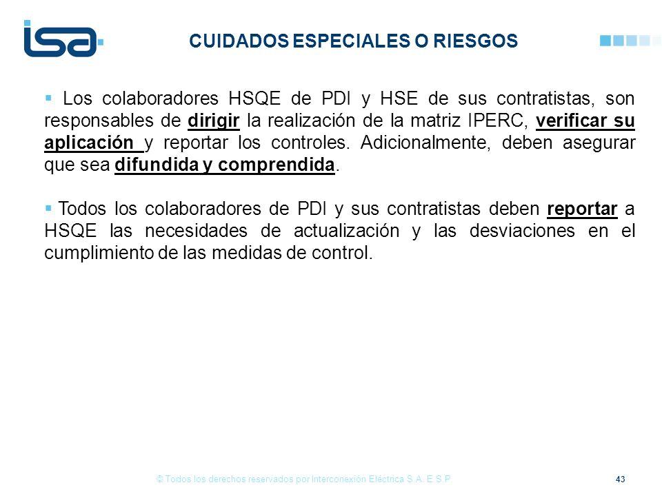 43 © Todos los derechos reservados por Interconexión Eléctrica S.A. E.S.P. Los colaboradores HSQE de PDI y HSE de sus contratistas, son responsables d