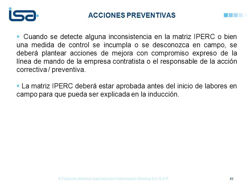 45 © Todos los derechos reservados por Interconexión Eléctrica S.A. E.S.P. Cuando se detecte alguna inconsistencia en la matriz IPERC o bien una medid